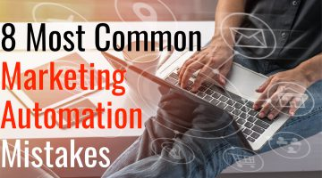 8 Most Common Marketing Automation Mistakes, and How to Fix Them